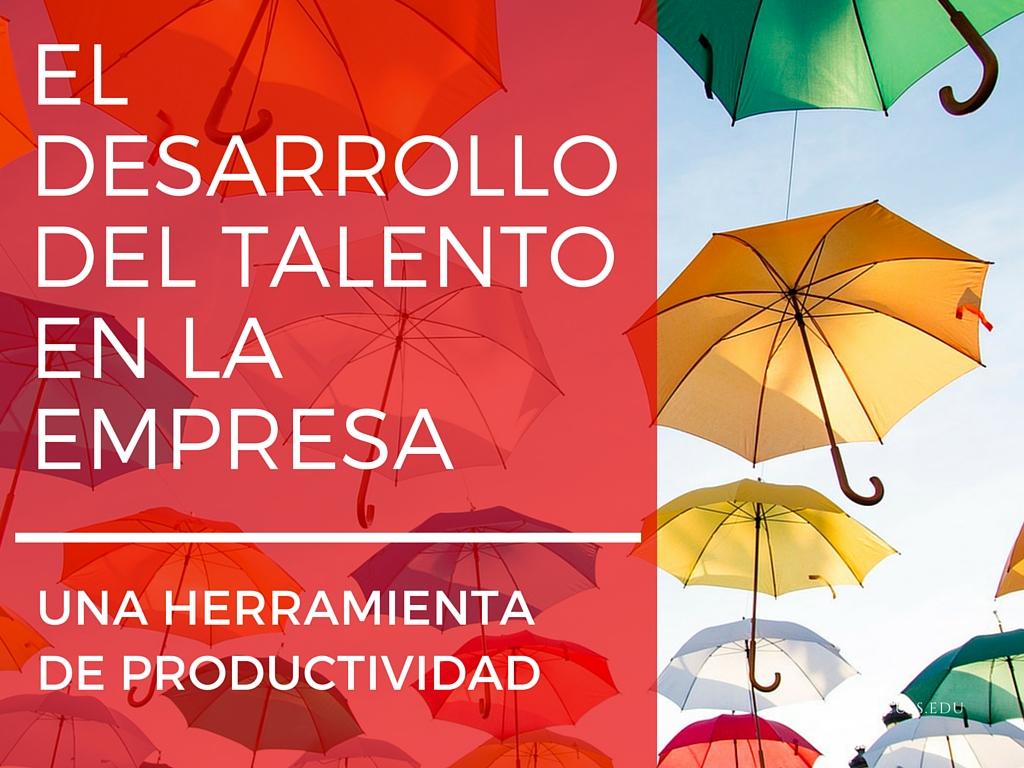 El desarrollo de talento en la empresa, una herramienta de productividad