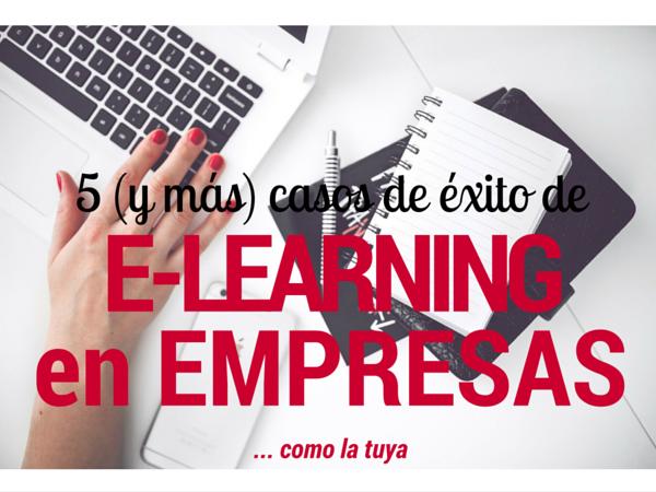 5 (y más) casos de éxito de e-learning en empresas... como la tuya