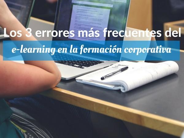 Los 3 errores más frecuentes del e-learning en la formación corporativa