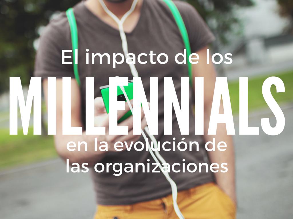 El impacto de los Millennials en la evolución de las organizaciones