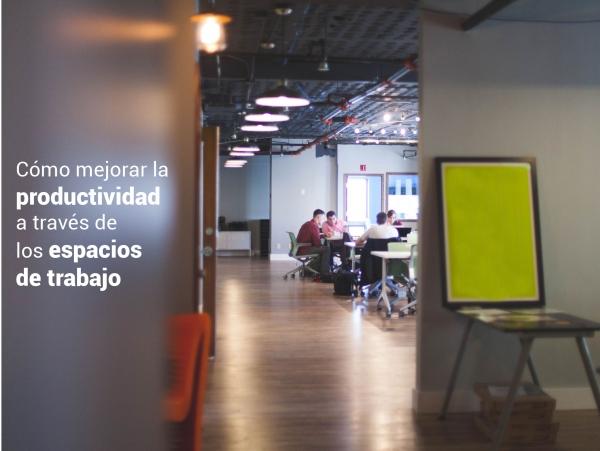 Cómo mejorar la productividad a través de los espacios de trabajo